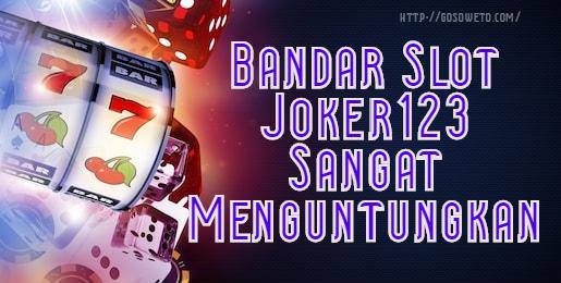Bandar Slot Joker123 Sangat Menguntungkan