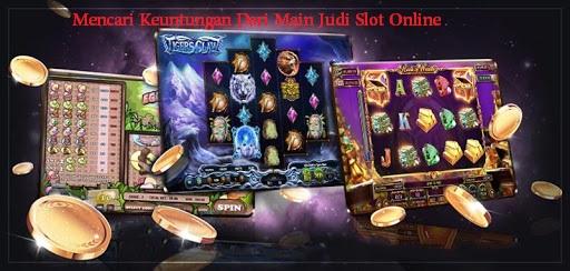 Mencari Keuntungan Dari Main Judi Slot Online
