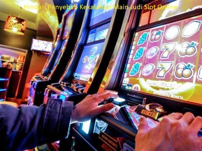 Hindari Penyebab Kekalahan Main Judi Slot Online
