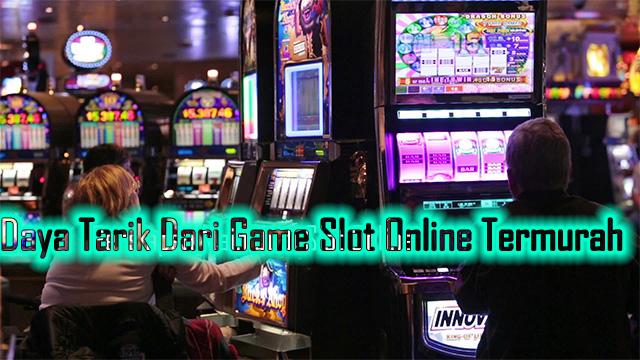 Daya Tarik Dari Game Slot Online Termurah