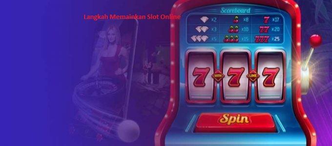 Langkah Memainkan Slot Online